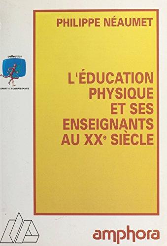 L'éducation physique et ses enseignants au XXe siècle (Sport et connaissance) par Philippe Néaumet