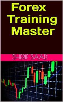 Forex Training Master (Business & Investing) (English Edition) par [Saad, Sherif]