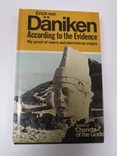 According to the Evidence: My Proof of Man\'s Extraterrestrial Origins - Erich Von Daniken
