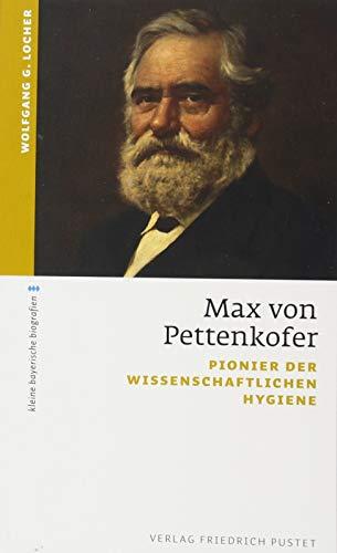 Max von Pettenkofer: Pionier der wissenschaftlichen Hygiene (kleine bayerische biografien)