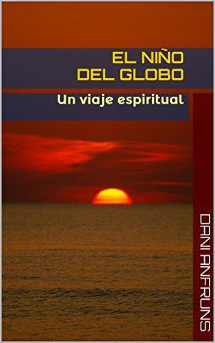 El NIÑO DEL GLOBO: Un viaje espiritual por Dani Anfruns
