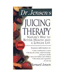 Dr. Jensen S Juicing Therapy (Nature S Way To Better Health & A Longer Life)