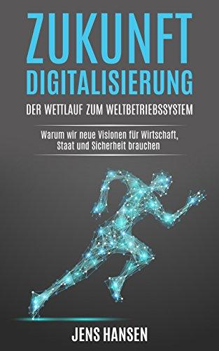 Zukunft Digitalisierung: der Wettlauf zum Weltbetriebssystem: Warum wir neue Visionen für Wirtschaft, Staat und Sicherheit brauchen