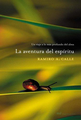 La aventura del espiritu/ The Adventure of the Spirit: Un Viaje a Lo Mas Profundo Del Alma por Ramiro A. Calle