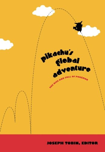 Pikachu's Global Adventure: The Rise and Fall of Pokémon: The Rise and Fall of