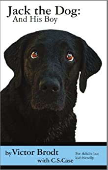 Jack the Dog: And His Boy (Jack the Dog: And His Boy is the Overview) by [Brodt, Victor , Case, C.S.]