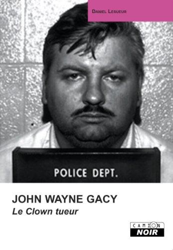 JOHN WAYNE GACY Le clown tueur: 13 (Camion Noir) (French Edition)