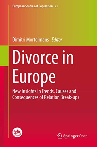 Divorce in Europe: New Insights in Trends, Causes and Consequences of Relation Break-ups (European Studies of Population Book 21) (English Edition)