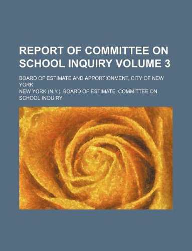 Report of Committee on school inquiry Volume 3 ; Board of Estimate and Apportionment, City of New York