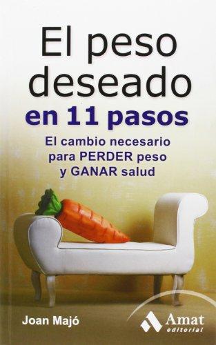 El peso deseado en 11 pasos : el cambio neesario para perder peso y ganar salud por Joan Majó Merino