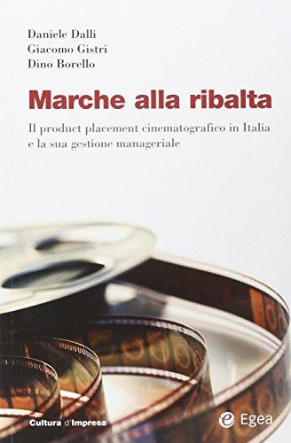 Marche alla ribalta. Il product placement cinematografico in Italia e la sua gestione manageriale. Con DVD di Dino Borello