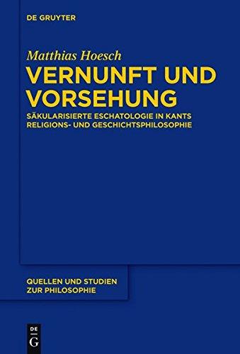 Vernunft und Vorsehung: Säkularisierte Eschatologie in Kants Religions- und Geschichtsphilosophie (Quellen und Studien zur Philosophie, Band 121)