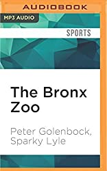 The Bronx Zoo: The Astonishing Inside Story of the 1978 World Champion New York Yankees by Peter Golenbock (2016-05-17)