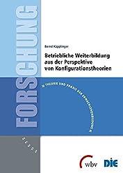Betriebliche Weiterbildung aus der Perspektive von Konfigurationstheorien (Theorie und Praxis der Erwachsenenbildung)