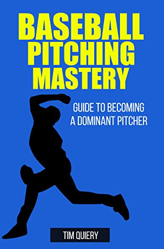 Baseball Pitching Mastery: Guide To Becoming A Dominant Pitcher ((Baseball Book, Baseball Pitching, Pitcher, Baseball Mechanics)) (English Edition) por Tim Quiery
