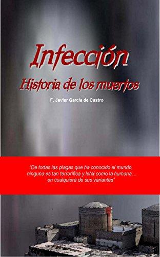 Infección. Historia de los muertos por F. Javier García de Castro