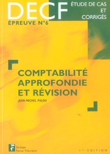 Comptabilité approfondie et révision DECF 6 : Etude de cas et corrigés par Jean-Michel Palou