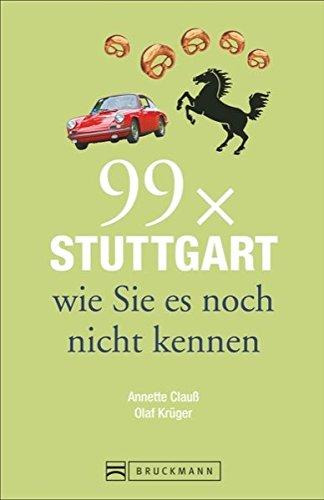 Bruckmann Reiseführer: 99 x Stuttgart wie Sie es noch nicht kennen. 99x Kultur, Natur, Essen und Hotspots abseits der bekannten Highlights.