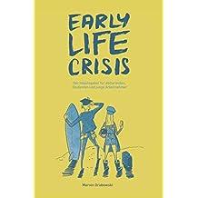 Early Life Crisis: Der Impulsgeber für Abiturienten, Studenten und junge Arbeitnehmer