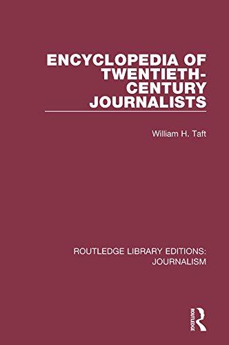 Encyclopedia of Twentieth Century Journalists: Volume 12 (Routledge Library Editions: Journalism)