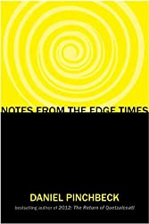 Notes from the Edge Times by Daniel Pinchbeck (2010-10-14)
