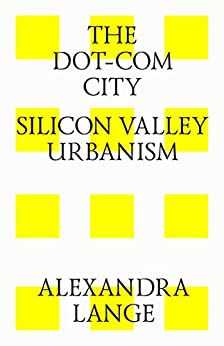The dot-com city. Silicon valley urbanism (English Edition) di [Lange, Alexandra]