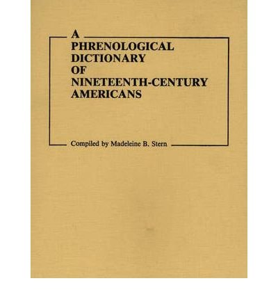 By Unknown ; Madeleine B Stern ( Author ) [ Phrenological Dictionary of Nineteenth-Century Americans Documentary Reference Collections By Aug-1982 Hardcover
