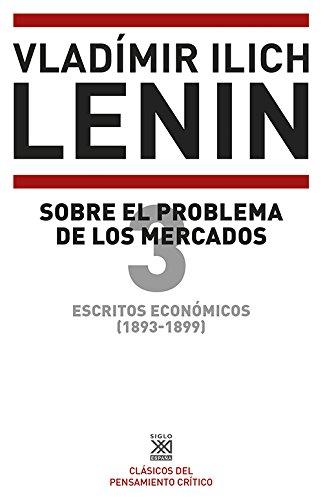 Escritos económicos (1893-1899) 3. Sobre el problema de los mercados (Siglo XXI de España General) por Vladimir Il'ich Lenin