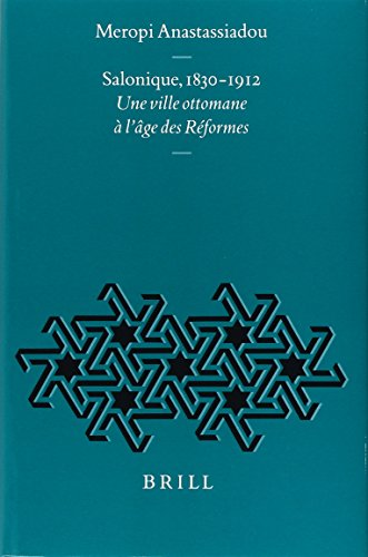 Modernes Design-ottomane (Salonique, 1830-1912: Une Ville Ottomane L'Bge Des Riformes: Une Ville Ottomane a L'Age DES Reformes (The Ottoman Empire and Its Heritage : Politics, Society and Economy))