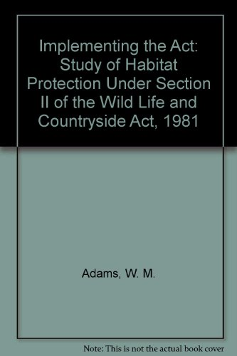 Implementing the Act: Study of Habitat Protection Under Section II of the Wild Life and Countryside Act, 1981 por W. M. Adams