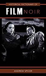 Historical Dictionary of Film Noir (Historical Dictionaries of Literature and the Arts) by Andrew Spicer (2010-03-19)