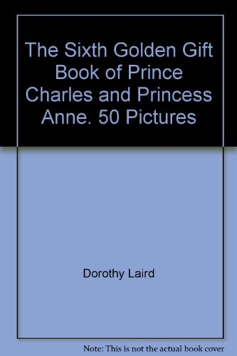 The Sixth Golden Gift Book of Prince Charles and Princess Anne. 50 Pictures