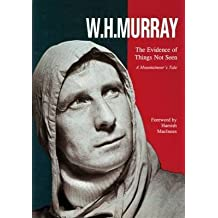 [The Evidence of Things Not Seen: A Mountaineer's Tale] (By: W. H. Murray) [published: June, 2002]