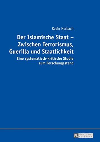 Der Islamische Staat  Zwischen Terrorismus, Guerilla und Staatlichkeit: Eine systematisch-kritische Studie zum Forschungsstand