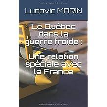 Le Québec dans la guerre froide : une relation spéciale avec la France