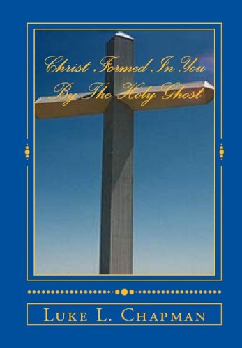 CHRIST FORMED IN YOU BY THE HOLY GHOST