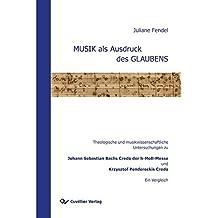 MUSIK als Ausdruck des GLAUBENS: Theologische und musikwissenschaftliche Untersuchungen zu Johann Sebastian Bachs Credo der h-Moll-Messe und Krzysztof Pendereckis Credo. Ein Vergleich