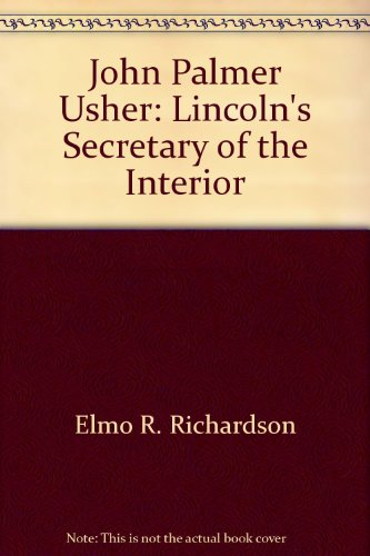 John Palmer Usher: Lincoln's Secretary of the Interior