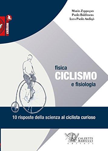 Ciclismo. Fisica e fisiologia. 10 risposte della scienza al ciclista curioso por Mario Zeppegno