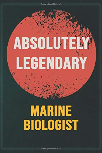 Absolutely Legendary Marine Biologist: Cool Gift Notebook for A Marine Biologist: Boss, Coworkers, Colleagues, Friends - 120 Pages 6x9 Inch Composition White Blank Lined, Matte Finish.