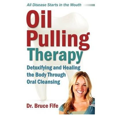 [ OIL PULLING THERAPY: DETOXIFYING AND HEALING THE BODY THROUGH ORAL CLEANSING ] Oil Pulling Therapy: Detoxifying and Healing the Body Through Oral Cleansing By Fife, Bruce ( Author ) Oct-2008 [ Paperback