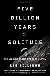Five Billion Years of Solitude: The Search for Life Among the Stars by Lee Billings (2014-10-28)