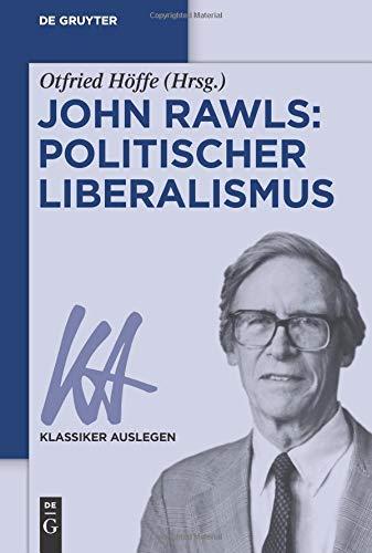 John Rawls: Politischer Liberalismus (Klassiker Auslegen, Band 49)