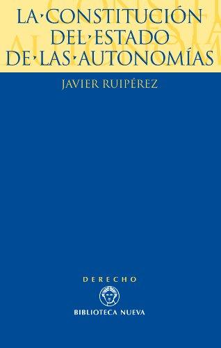 La Constitución del Estado de las Autonomías (Derecho-Monografías) por Javier Ruipérez Alamillo