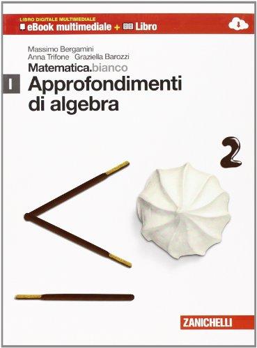 Matematica.bianco. Modulo I: Approfondimento di algebra. Per le Scuole superiori. Con espansione online