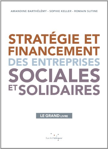 Stratégie et financement des entreprises sociales et solidaires par Amandine Barthélémy, Sophie Keller, Romain Slitine
