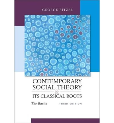 Contemporary Sociological Theory and Its Classical Roots: The Basics (Primis Online)