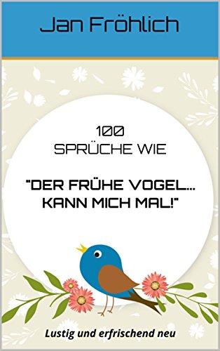 100 Sprüche Wie Der Frühe Vogel Kann Mich Mal Lustig