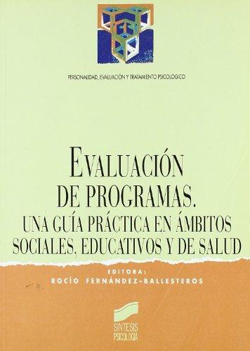 Evaluación de programas: un guía práctica en ámbitos sociales, educativos y sanitarios (Síntesis psicología. Personalidad, evaluación y tratamiento psicológico)