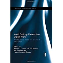 Youth Drinking Cultures in a Digital World: Alcohol, Social Media and Cultures of Intoxication (Routledge Studies in Public Health)